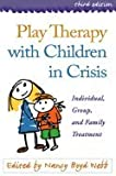 img - for Play Therapy With Children in Crisis: Individual, Group, and Family Treatment 3RD EDITION book / textbook / text book