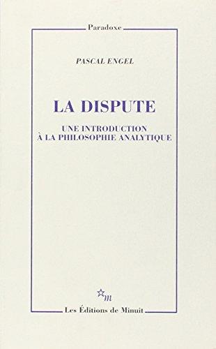 La dispute: Une introduction a la philosophie analytique (Paradoxe) (French Edition)