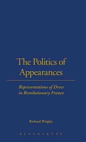 the-politics-of-appearances-representations-of-dress-in-revolutionary-france-by-richard-wrigley-2002