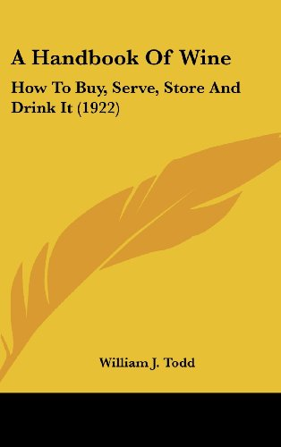 A Handbook Of Wine: How To Buy, Serve, Store And Drink It (1922) by William J. Todd
