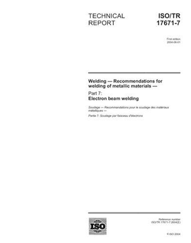 Iso/Tr 17671-7:2004, Welding - Recommendations For Welding Of Metallic Materials - Part 7: Electron Beam Welding