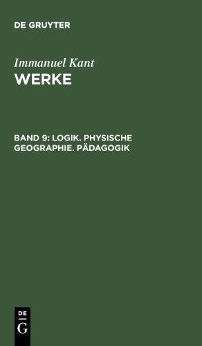 Kant, Immanuel: Werke: Akademie-Textausgabe, Bd.9, Logik, Physische Geographie, Pädagogik