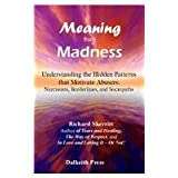 Meaning from Madness: Understanding the Hidden Patterns That Motivate Abusers: Narcissists, Borderlines, and Sociopaths ~ Richard Skerritt