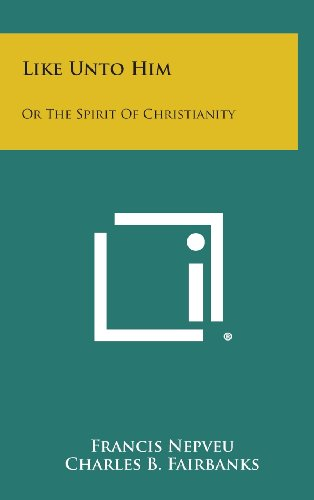 Like Unto Him: Or the Spirit of Christianity