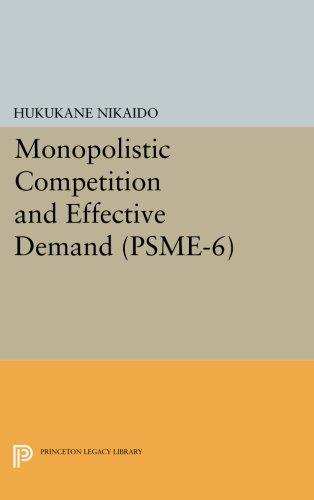 Monopolistic Competition and Effective Demand. (PSME-6) (Princeton Studies in Mathematical Economics)