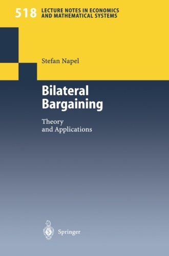 Bilateral Bargaining: Theory and Applications (Lecture Notes in Economics and Mathematical Systems)