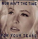 Now ain't the time for your tears (1993)