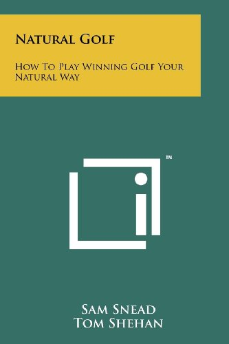 Natural Golf: How to Play Winning Golf Your Natural Way