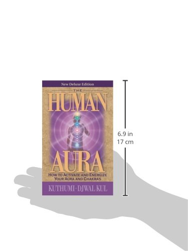 The Human Aura: How to Activate and Energize Your Aura and Chakras