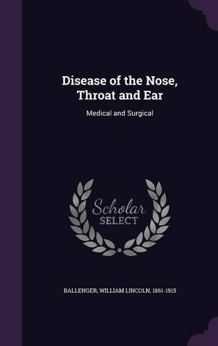 Disease of the Nose, Throat and Ear: Medical and Surgical