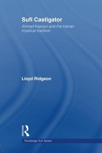 Sufi Castigator: Ahmad Kasravi and the Iranian Mystical Tradition (Routledge Sufi Series)