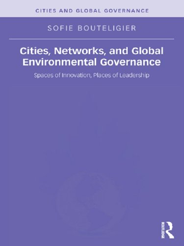 cities-networks-and-global-environmental-governance-spaces-of-innovation-places-of-leadership-cities