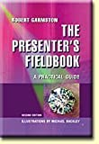 The Presenters Fieldbook: A Practical Guide