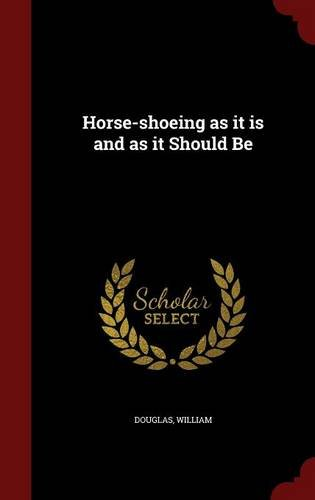 Horse-shoeing as it is and as it Should Be