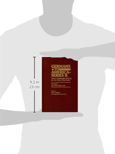 Germans to America-Series II: Lists of Passengers Arriving at U.S. Ports in the 1840s, Volume 6: April 1848 - October 1848: April 1848-Oct. 1848 Part 1 Vol 6