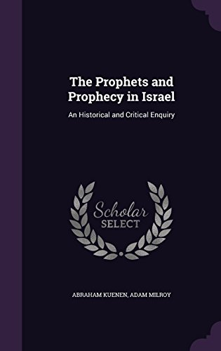 The Prophets and Prophecy in Israel: An Historical and Critical Enquiry