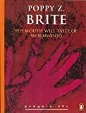 His Mouth will Taste of Wormwood (Penguin 60s) (0146000501) by Poppy Z. Brite