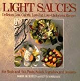 img - for Light Sauces: Delicious Low-Calorie, Low-Fat, Low-Cholesterol Recipes for Meats and Fish, Pasta, Salads, Vegetables, and Desserts book / textbook / text book