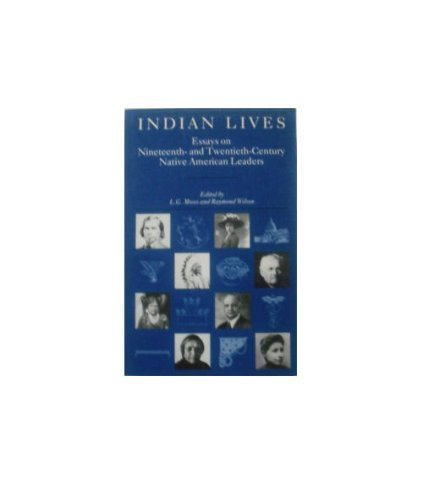 indian-lives-essays-on-nineteenth-and-twentieth-century-native-american-leaders-by-l-g-moses-1993-09