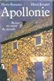 img - for Apollonie: Reine au coeur du monde (French Edition) book / textbook / text book