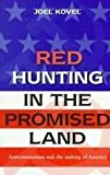 Red Hunting in the Promised Land: Anticommunism and the Making of America (0465003648) by Kovel, Joel