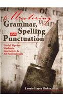 Mastering Grammar, Spelling and Punctuation: Useful Tips for Students, Journalists AND All Professionals
