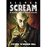 Silver Scream: Pt. 1: 40 Classic Horror Movies 1920-1941by Steven Warren Hill