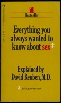 Everything You Always Wanted to Know About Sex, M.D. David Reuben