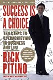 Success is a Choice : Ten Steps to Overachieving in Business and Life