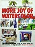 More Joy of Watercolor: Continuing Lessons in Color, Design, and Picture-Making for the Intermediate and Advanced Artist
