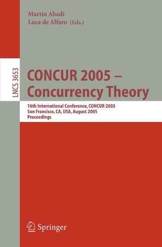 CONCUR 2005 - Concurrency Theory: 16th International Conference, CONCUR 2005, San Francisco, CA, USA, August 23-26, 2005, Proceedings (Lecture Notes in Computer Science) PDF