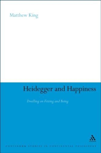 Heidegger and Happiness: Dwelling on Fitting and Being (Continuum Studies in Continental Philosophy)