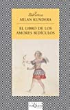 El Libro De Los Amores Ridiculos/Laughable Loves (Spanish Edition) (8472239721) by Milan Kundera