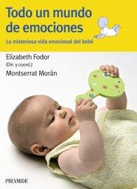 Todo un mundo de emociones: La misteriosa vida emocional del bebé (Guias Para Padres)