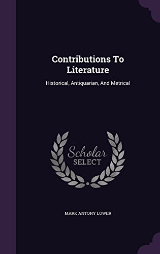 Contributions To Literature: Historical, Antiquarian, And Metrical