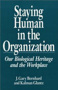 Staying Human in the Organization: Our Biological