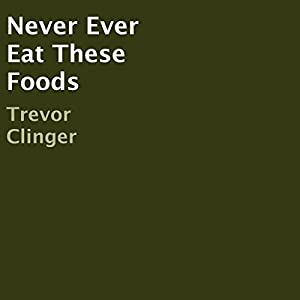 Never Ever Eat These Foods Audiobook