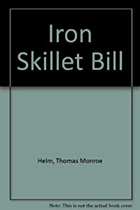 Iron Skillet Bill: Thomas Monroe Helm