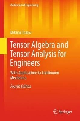 TENSOR ALGEBRA AND TENSOR ANALYSIS FOR ENGINEERS