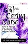 Image of The Soul of the Caring Nurse: Stories and Resources for Revitalizing Professional Passion (American Nurses Association)