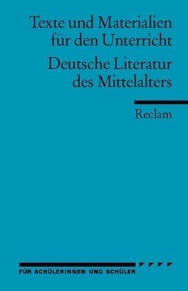 Deutsche Literatur des Mittelalters: (Texte und Materialien für den Unterricht): Für die Sekundarstufe