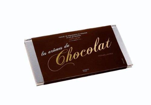 Les arômes du chocolat : manuel de dégustation du chocolat et ses 40 recettes
