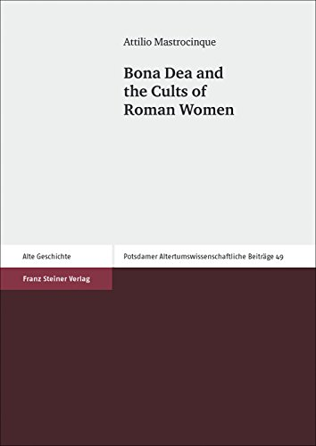 Bona Dea and the Cults of Roman Women (Potsdamer Altertumswissenschaftliche Beitrage) call of the goddess a bona dea novel stormflies volume 1