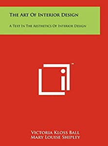 The Art of Interior Design: A Text in the Aesthetics of Interior Design by Literary Licensing, LLC