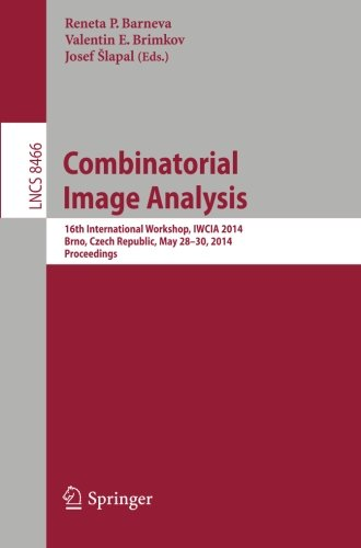Combinatorial Image Analysis: 16Th International Workshop, Iwcia 2014, Brno, Czech Republic, May 28-30, 2014, Proceedings (Lecture Notes In Computer ... Vision, Pattern Recognition, And Graphics)