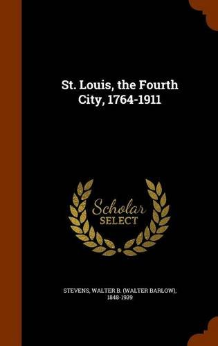 St. Louis, the Fourth City, 1764-1911