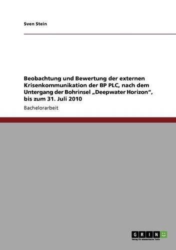 """Beobachtung Und Bewertung Der Externen Krisenkommunikation Der Bp Plc, Nach Dem Untergang Der Bohrinsel """"Deepwater Horizon"""", Bis Zum 31. Juli 2010 (German Edition)"""