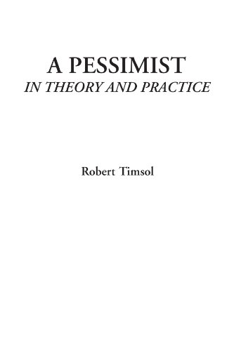 A Pessimist (In Theory and Practice)