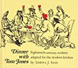Dinner With Tom Jones: Eighteenth-Century Cookery Adapted for the Modern Kitchen (0870991671) by Sass, Lorna J.