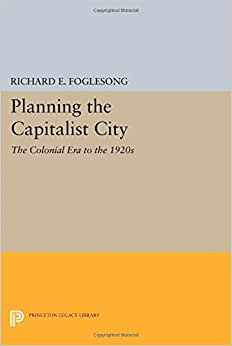 Planning The Capitalist City: The Colonial Era To The 1920s (Princeton Legacy Library)